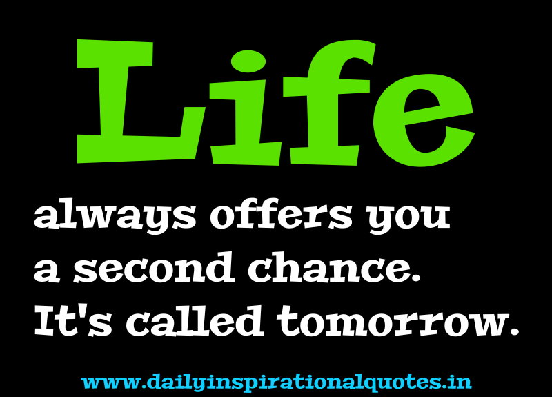 Life Always Offers You a Second Chance,It's Called Tomorrow ~ Failure Quote