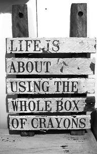 Life Is About Using The Whole Box Of Crayons ~ Exercise Quote
