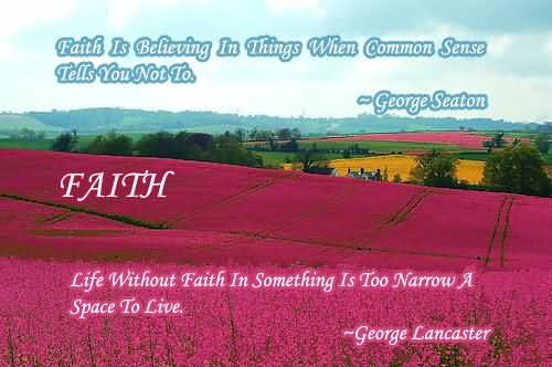 Life Without Faith Is Something Is Too Narrow ~ Faith Quote