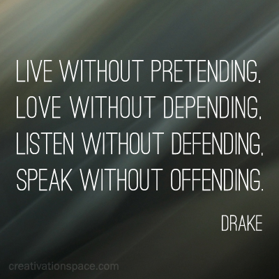 Live Without Pretending ~ Earth Quote