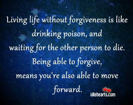 Living Life Without Forgiveness IS Like Drinking Poison ~ Forgiveness Quote