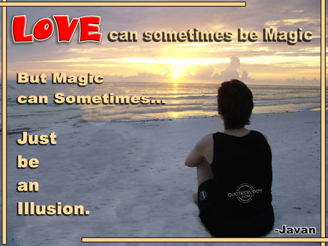 Love Can Sometimes be Magic But Magic Can Sometimes Just be an Illusion ~ Flirt Quote