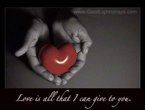 Love is all that I can give to you ~ Flirt Quote