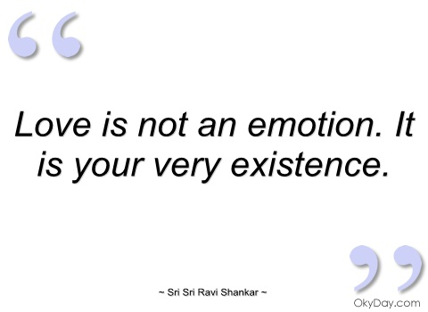 """Love Is Not An Emotion.It Is Your Very Existence"" ~ Emotion  Quote"