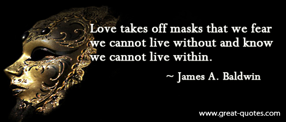 Love takes off masks that we fear ~ Fear Quote
