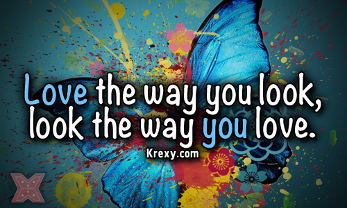 Love the Way You Look,Look the way You Love ~ Confidence Quote