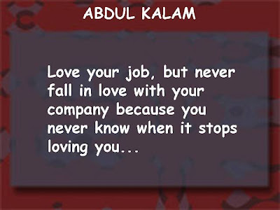 Love Your Job,but never fall in love with your company because you never know when it stops loving you ~ Failure Quote