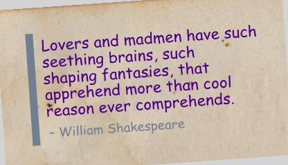 Lovers and Madmen Have Such Seething brains ~ Faith Quote