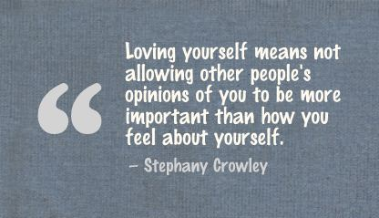 Loving Yourself Other People's Opinions of you to be more important than how you feel sbout yourself ~ Confidence Quote