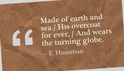 Made of Earth and sea,His Overcoat for ever,and Wears the turning globe ~ Earth Quote