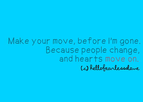 Make Your Move,before I\'m Gone ~ Break Up Quote ...