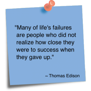 """""""Many of Life's Failures are People Who Did Not Realize how close they were to success when they gave up"""" ~ Failure Quote"""