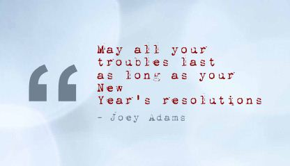 May all Your troubles last as long as your New Year's ...