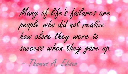 May of Life's Failure are People Who Did Not realize how close they were to success when they gave up ~ Failure Quote