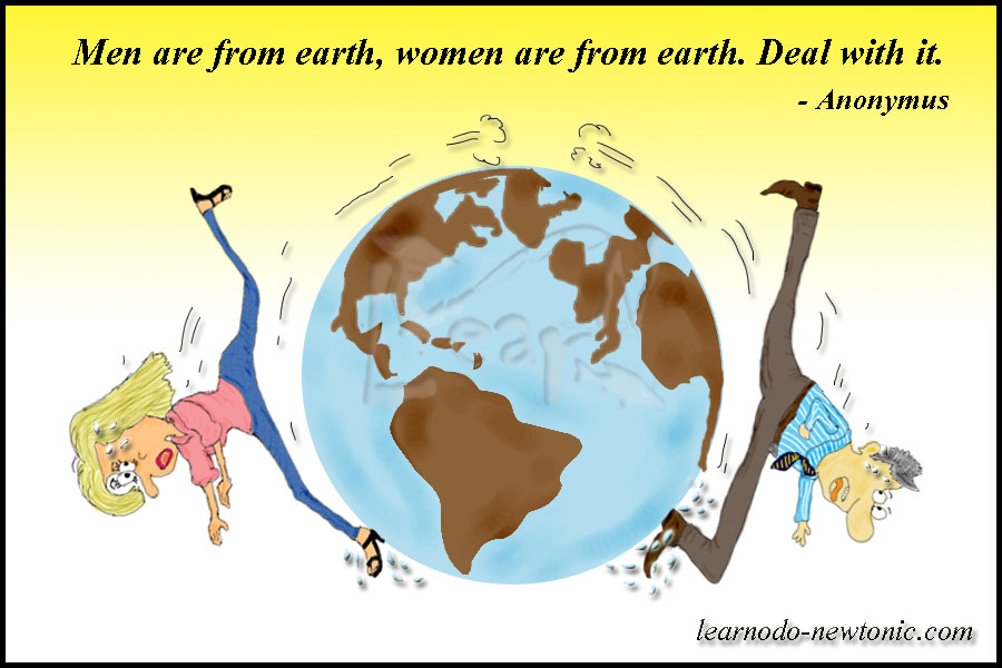Men are from Earth,Women are from Earth.Deal With It ~ Earth Quote