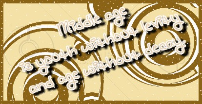 Middle age is Youth ~ Age Quote