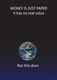 Money Is Just Paper It Has No Real Value ~ Environment Quote