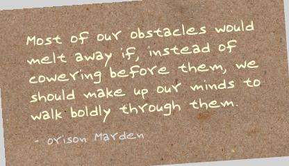 Most of our obstacles would melt away if ~ Fear Quote