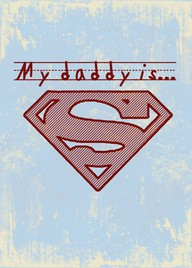 Mu Dady Is Super Man ~ Father Quote