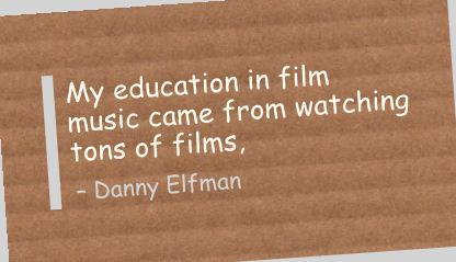 My Education In Film Music came from watching tons of films ~ Education Quote