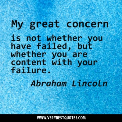 My Great Concern Is Not Whether You are content with your failure ~ Failure Quote