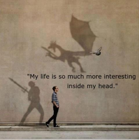 """My Life Is So Much More Intersting Inside My Head"" ~ Dreaming Quote"