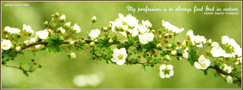 My Profession Is To Always Find God In Nature ~ Flowers Quote