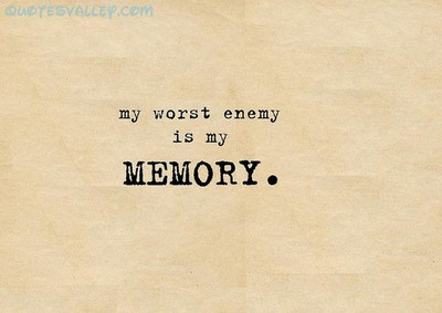My Worst Enemy Is My Memory ~ Enemy Quote