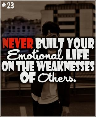Never Built Your Emotional Life On The Weaknesses Of Others ~ Emotion Quote