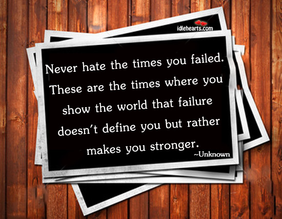 Never Hate the Times You Failed ~ Failure Quote