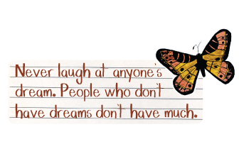 Never Laugh At Anyones DreamPeople Who Dont Have Dreams