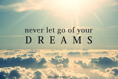 Never Let Go of Your Dreams ~ Dreaming Quote