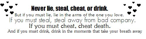 Never Lie,Steal,Cheat or drink