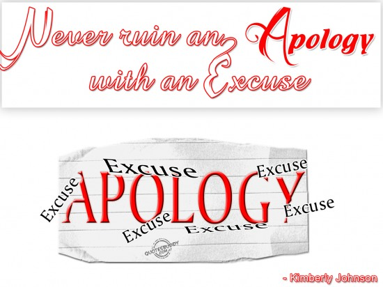 Never ruin an apology with an excuse ~ Apology Quote
