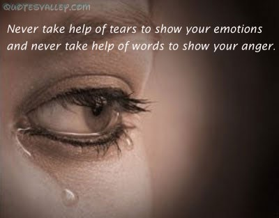 Never Take Help Of Tears To Show Your Emotions ~ Emotion Quote