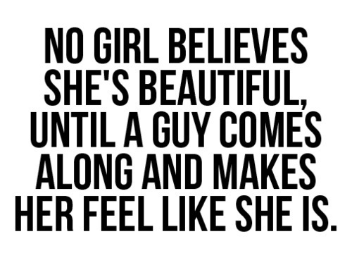 No girls BElieves She's Beautiful ~ Being In Love Quote