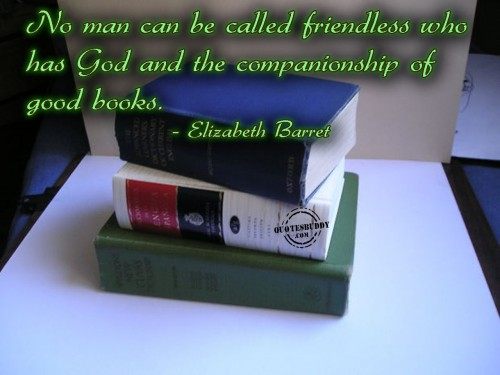 No man can be called friendless who has God and the companionship of good books ~ Books Quote