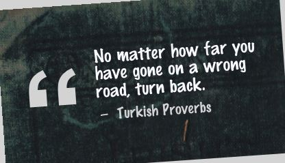 No Matter How Far You Have Gone On a Wrong Road,Turn Back ~ Failure Quote