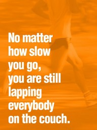 No Matter How Slow You Go,You are Still laping Everybody On the Couch ~ Exercise Quote