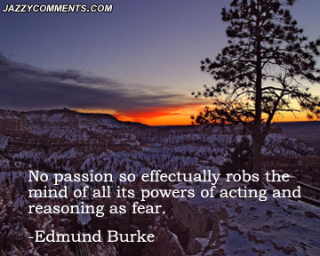 No Passion so effectually robs the mind of all its powers of acting and reasoning as fear ~ Fear  Quote