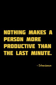 Nothing Makes A Person More Productive than the last Minute ~ Exercise Quote