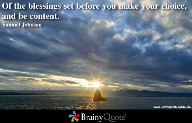 Of the blessing set before you make your choice and be Content ~ Blessing Quote