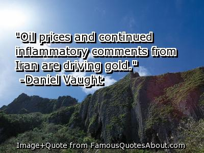 """""""Oil Prices and Continued Inflammatory Comments from Iran are Driving Gold"""" ~ Driving Quote"""