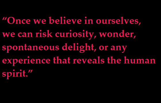 Once We Believe In Ourselves,We can risk Curiosity ~ Confidence Quote