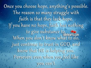 Once you choose hope,anything's possible ~ Faith Quote