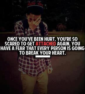 Once You've Been Hurt,You're So Scared to Get Attached Again ~ Break Up Quote