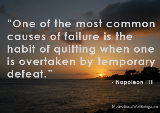 """One of the most common causes of failure is the habit of quitting when one is overtaken by temporary defeat"" ~ Fear Quote"