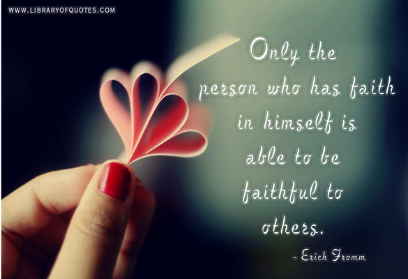 Only the Person who has faith in himself is able to be faithful to others ~ Faith  Quote