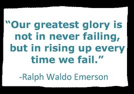 """""""Our Greatest Glory Is Not In Never Failing,but In Rising Up Every Time We Fail"""" ~ Failure Quote"""