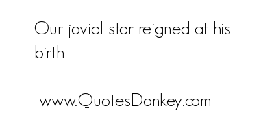 Our Javial Star reigned at his birth ~ Astrology Quote